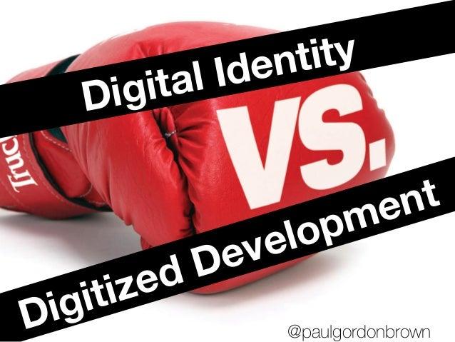 Digital Identity Digitized Development @paulgordonbrown