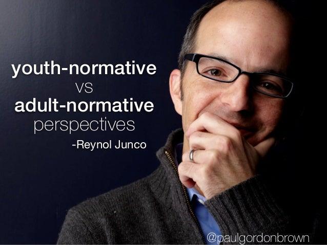 youth-normative vs adult-normative perspectives -Reynol Junco @paulgordonbrown