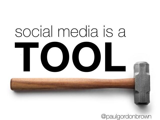 social media is a TOOL @paulgordonbrown