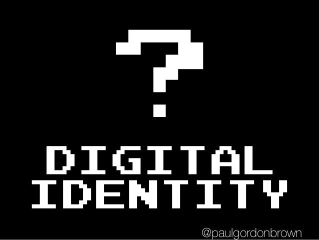 DIGITAL IDENTITY ? @paulgordonbrown
