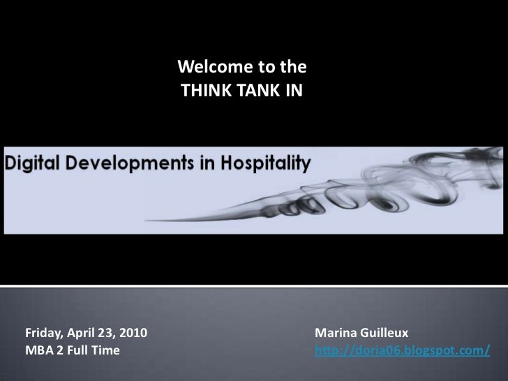 Welcome to the<br />THINK TANK IN<br />Friday, April 23, 2010<br />MBA 2 Full Time<br />Marina Guilleux<br />http://doria0...