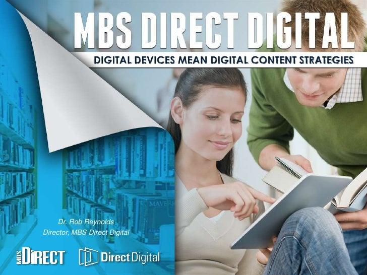 DIGITAL DEVICES MEAN DIGITAL CONTENT STRATEGIES     Dr. Rob ReynoldsDirector, MBS Direct Digital