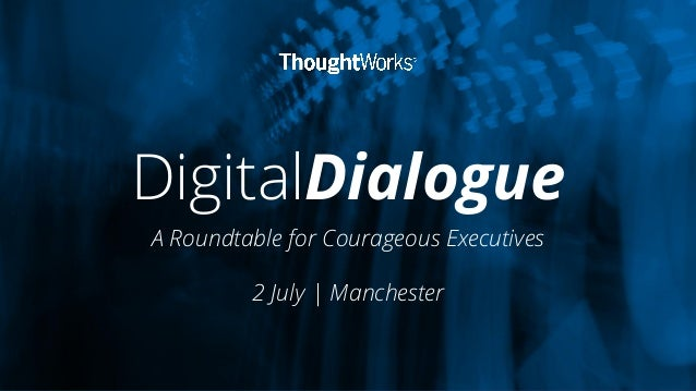 DigitalDialogue A Roundtable for Courageous Executives 2 July | Manchester