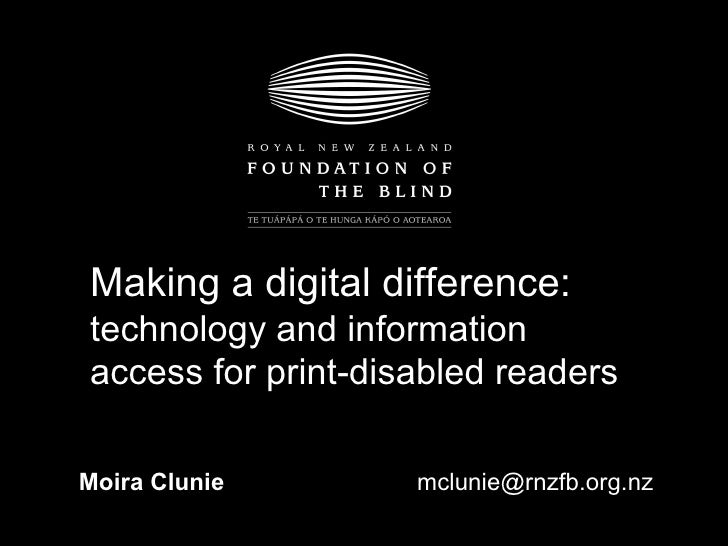 Moira Clunie [email_address] Making a digital difference :  technology and information access for print-disabled readers
