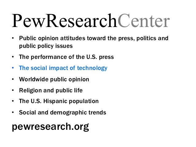 PewResearchCenter• Public opinion attitudes toward the press, politics and   public policy issues• The performance of th...