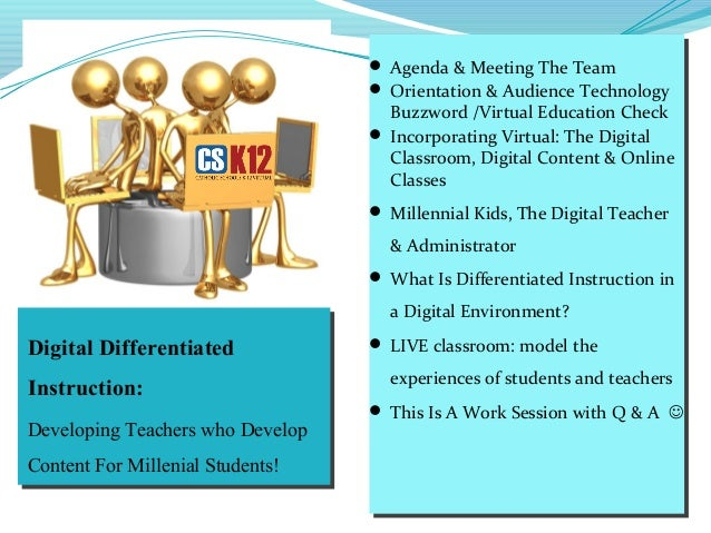 Digital Differentiated Instruction: Developing Teachers who Develop Content For Millenial Students!  Agenda & Meeting The...