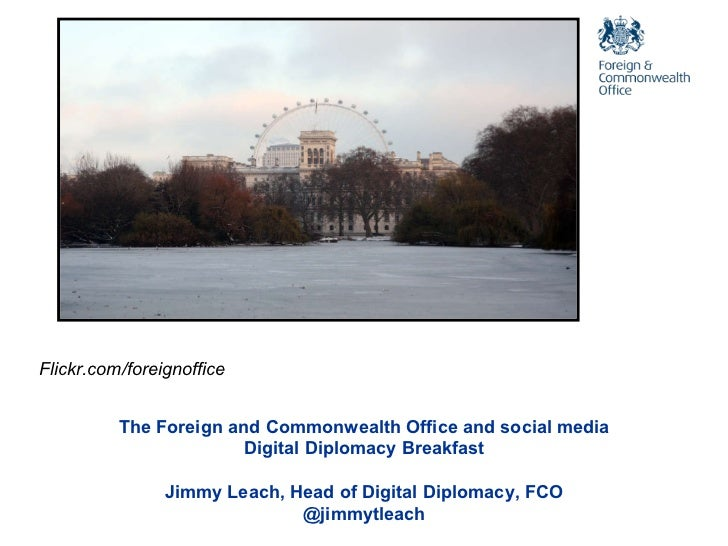 Flickr.com/foreignoffice The Foreign and Commonwealth Office and social media Digital Diplomacy Breakfast Jimmy Leach, Hea...