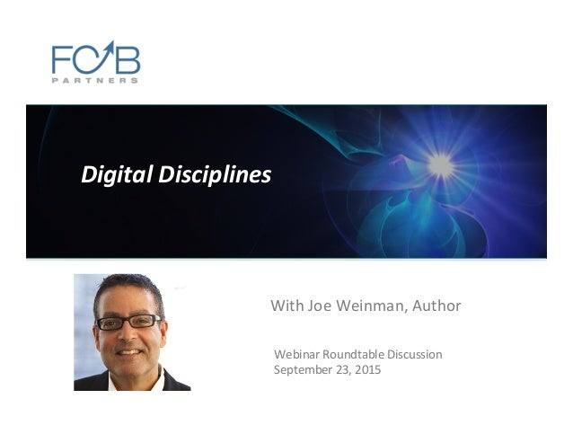 Digital	   Disciplines	    Webinar	   Roundtable	   Discussion	   	   	    September	   23,	   2015	    With	   Joe	   Wei...