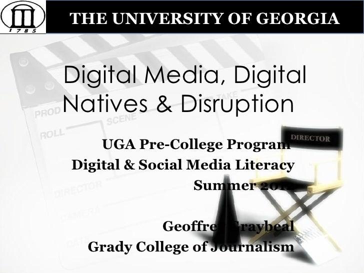 THE UNIVERSITY OF GEORGIADigital Media, DigitalNatives & Disruption    UGA Pre-College ProgramDigital & Social Media Liter...