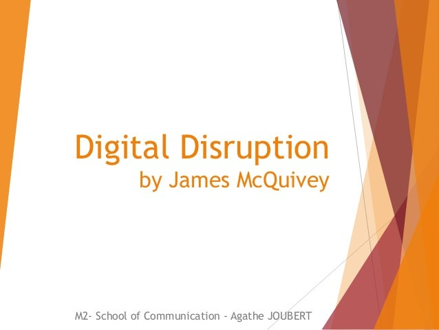 Digital Disruption by James McQuivey  M2- School of Communication - Agathe JOUBERT