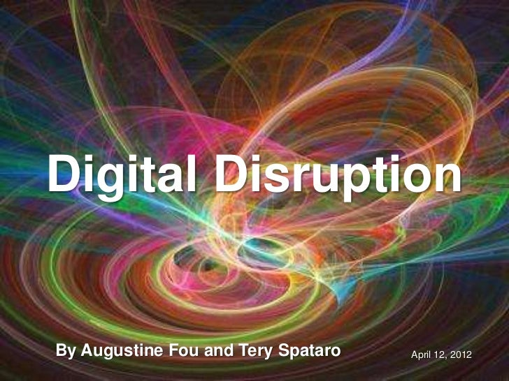 Digital DisruptionBy Augustine Fou and Tery Spataro                        April 12, 2012                                 ...
