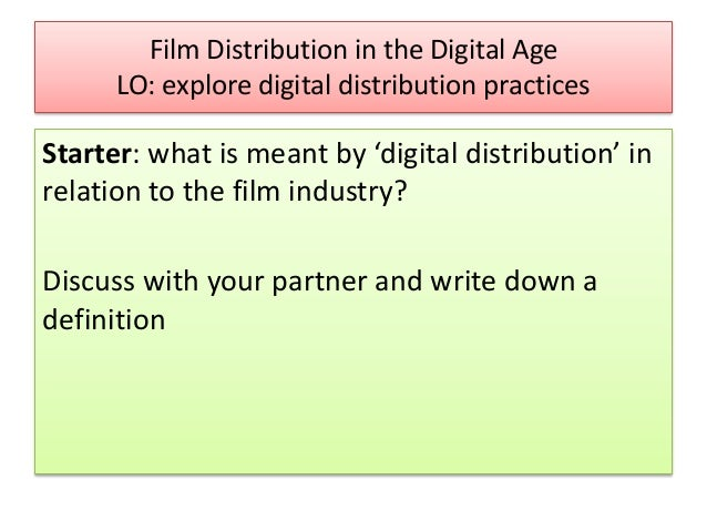 Film Distribution in the Digital Age LO: explore digital distribution practices Starter: what is meant by 'digital distrib...
