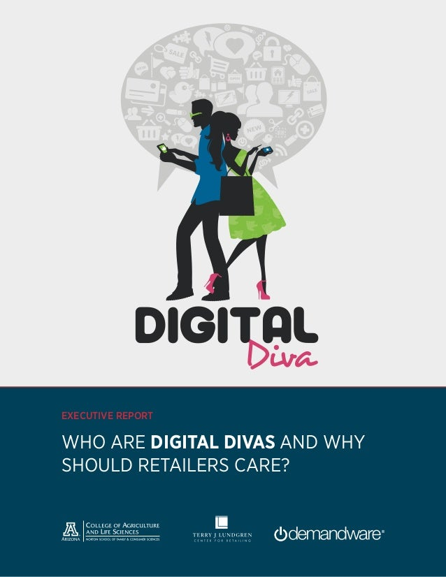 EXECUTIVE REPORT          WHO ARE DIGITAL DIVAS AND WHY          SHOULD RETAILERS CARE?Executive Report | Digital Divas   ...