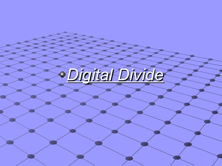 <ul><li>Digital Divide </li></ul>