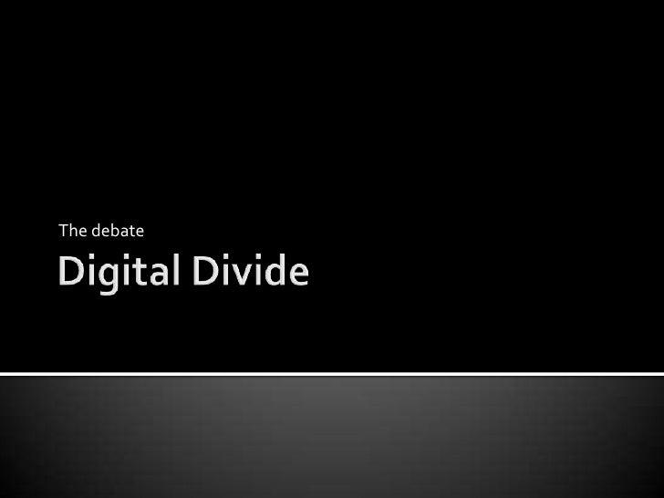 Digital Divide<br />The debate<br />