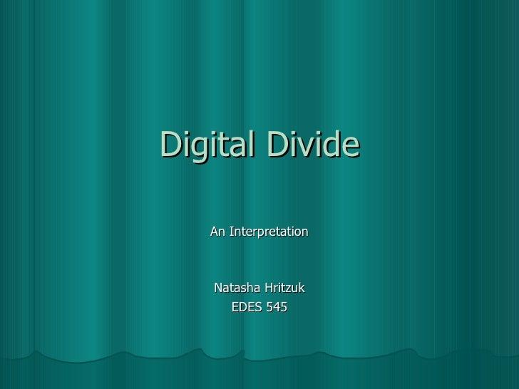 Digital Divide An Interpretation Natasha Hritzuk EDES 545