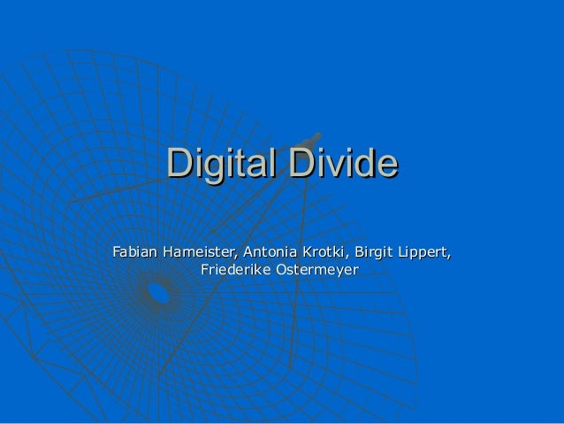 Digital DivideFabian Hameister, Antonia Krotki, Birgit Lippert,           Friederike Ostermeyer