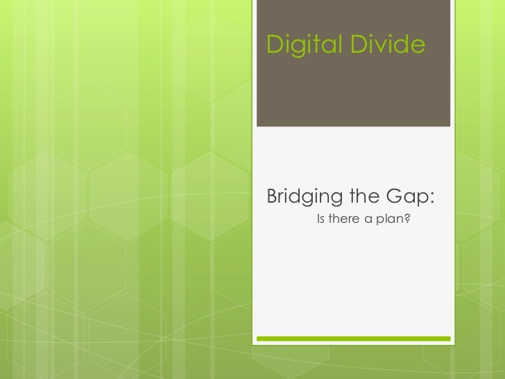 Digital DivideBridging the Gap:     Is there a plan?