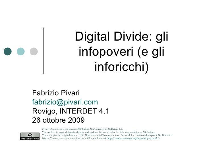 Digital Divide: gli infopoveri (e gli inforicchi) Fabrizio Pivari [email_address] Rovigo, INTERDET 4.1 26 ottobre 2009 Cre...