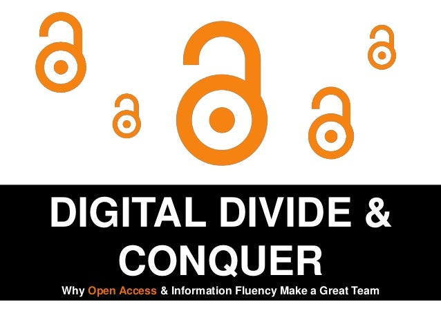 DIGITAL DIVIDE & CONQUER Why Open Access & Information Fluency Make a Great Team Robyn Hall | Red Deer College | May 2011
