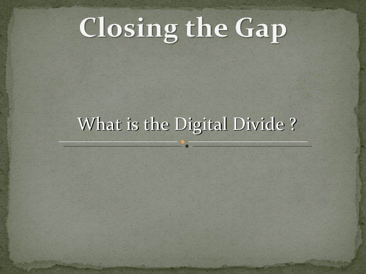 What is the Digital Divide ?