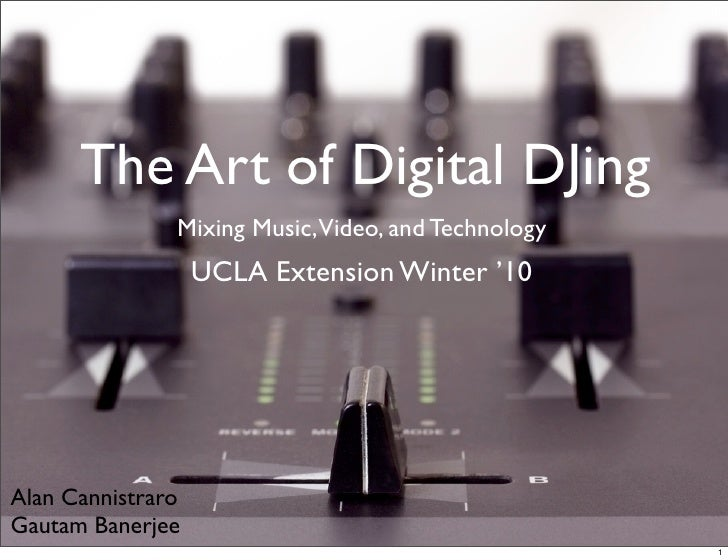 The Art of Digital DJing                Mixing Music,Video, and Technology                    UCLA Extension Winter '10   ...