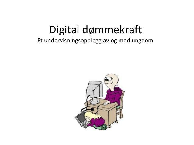 Digital dømmekraftEt undervisningsopplegg av og med ungdom