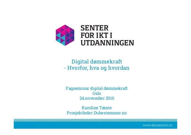 www.iktsenteret.nowww.iktsenteret.no Digital dømmekraft - Hvorfor, hva og hvordan   Fagseminar digital dømmekraft Oslo ...