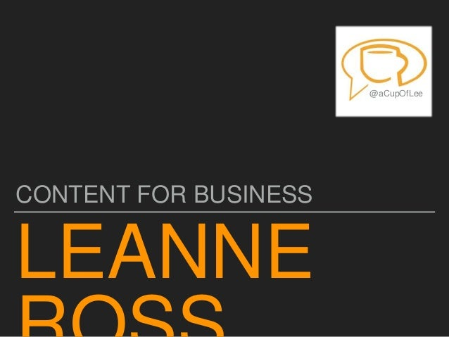 LEANNE CONTENT FOR BUSINESS @aCupOfLee