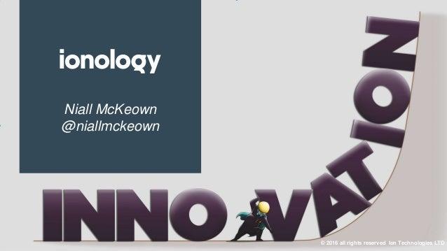 Niall McKeown @niallmckeown © 2016 all rights reserved Ion Technologies LTD