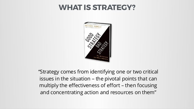"""""""Strategy comes from identifying one or two critical issues in the situation – the pivotal points that can multiply the eff..."""