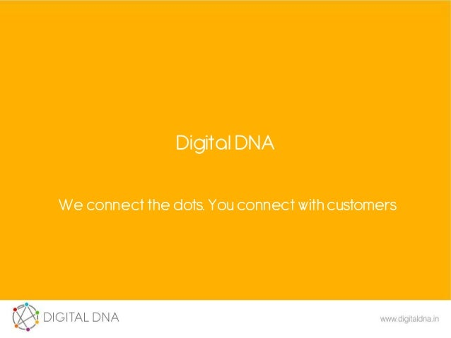 DigitalDNA We connect the dots. Youconnect with customers