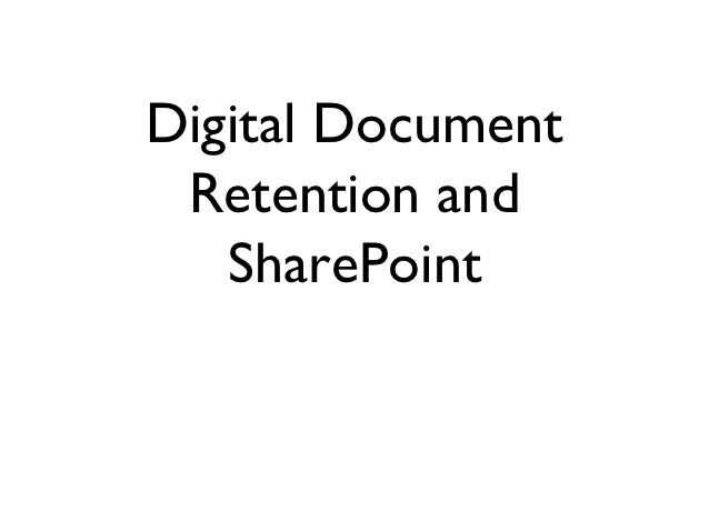 Digital Document Retention and   SharePoint