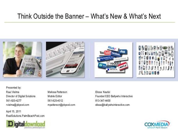 Presented by:<br />Raul Vielma<br />Director of Digital Solutions<br />561-820-4277<br />rvielma@pbpost.com<br />Think Out...