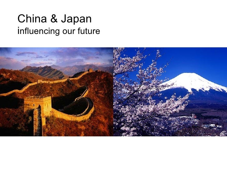 China & Japan i nfluencing our future