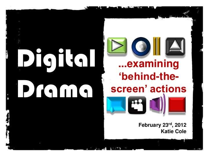 Digital    ...examining           'behind-the-Drama     screen' actions               February 23rd, 2012                 ...