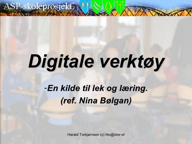 Digitale verktøy <ul><li>En kilde til lek og læring. </li></ul><ul><li>(ref. Nina Bølgan) </li></ul>