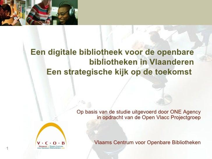 Een digitale bibliotheek voor de openbare bibliotheken in Vlaanderen   Een strategische kijk op de toekomst   Op basis van...