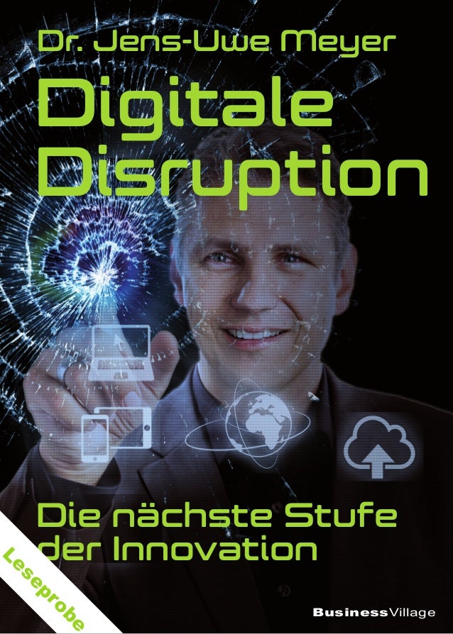 BusinessVillage Dr. Jens-Uwe Meyer Digitale Disruption Die nächste Stufe der Innovation Leseprobe