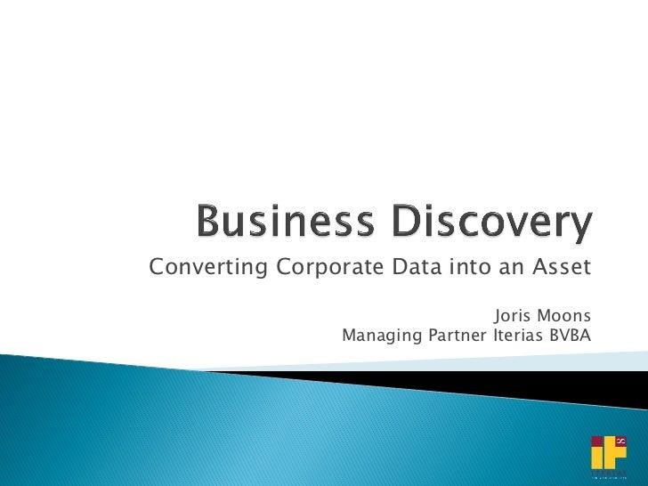 Converting Corporate Data into an Asset                                 Joris Moons                Managing Partner Iteria...