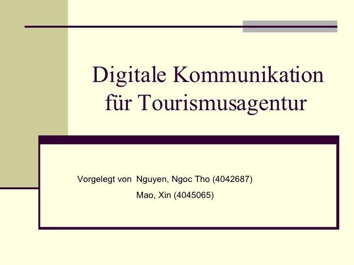 Digitale Kommunikation für Tourismusagentur  Vorgelegt von  Nguyen, Ngoc Tho (4042687) Mao, Xin (4045065)