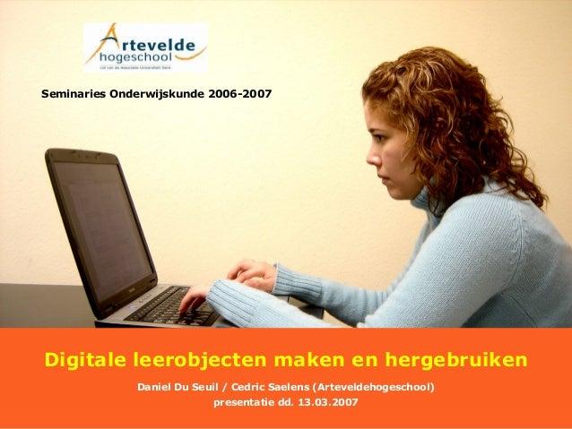 Daniel Du Seuil, Cedric Saelens Datum: 27.03.06 Digitale leerobjecten maken en hergebruiken Daniel Du Seuil / Cedric Saele...