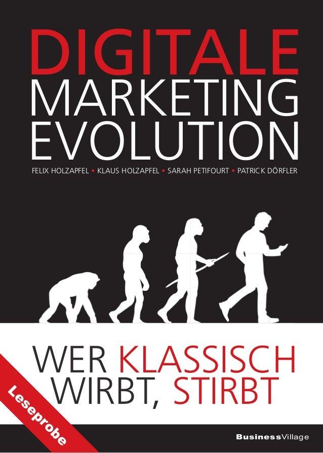 BusinessVillage MARKETING DIGITALE EVOLUTION WER KLASSISCH WIRBT, STIRBT FELIX HOLZAPFEL • KLAUS HOLZAPFEL • SARAH PETIFOU...
