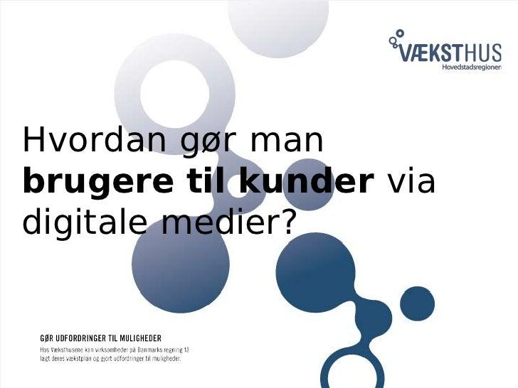 Hvordan gør manbrugere til kunder viadigitale medier?