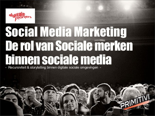 Social Media Marketing DerolvanSocialemerken binnensocialemedia- Recursiviteit & storytelling binnen digitale sociale omge...