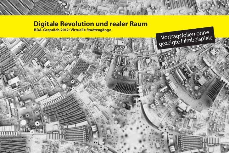 Digitale Revolution und realer RaumBDA-Gespräch 2012: Virtuelle Stadtzugänge                                              ...