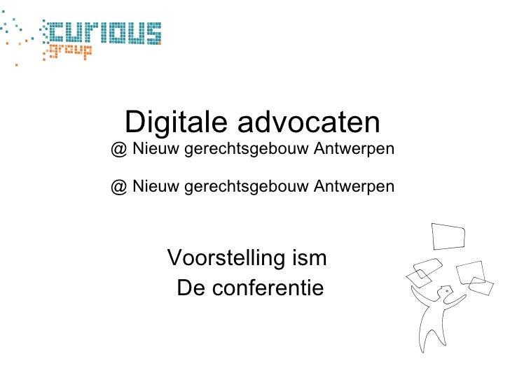 Digitale advocaten @ Nieuw gerechtsgebouw Antwerpen @ Nieuw gerechtsgebouw Antwerpen <ul><li>Voorstelling ism  </li></ul><...