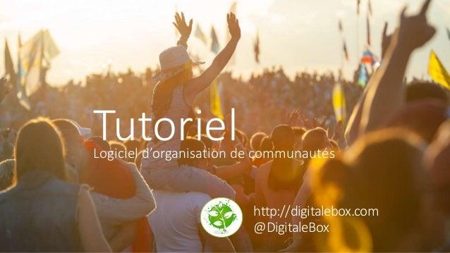 http://digitalebox.com @DigitaleBox TutorielLogiciel d'organisation de communautés
