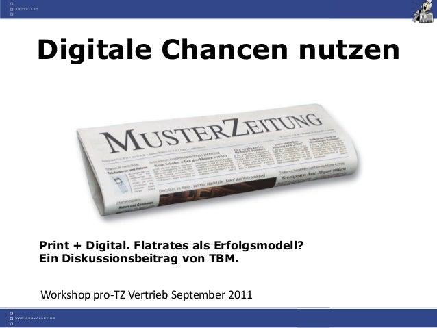 Digitale Chancen nutzenPrint + Digital. Flatrates als Erfolgsmodell?Ein Diskussionsbeitrag von TBM.Workshop pro-TZ Vertrie...
