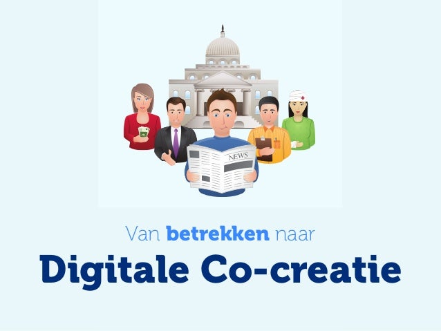 Van betrekken naar  Van burgerparticipatie naar   DIGITALEDigitale Co-creatie   BURGERPARTICIPATIE       www.digitaleburge...